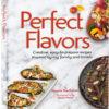 Perfect Flavors Cookbook